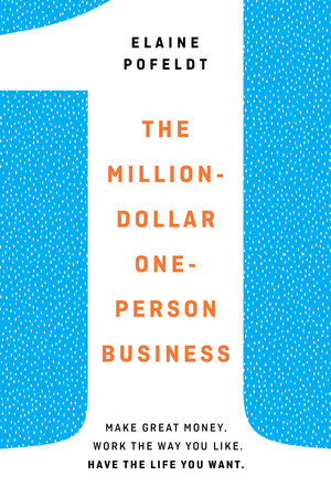 The Million-Dollar, One-Person Business by Elaine Pofeldt