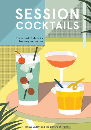 Session Cocktails by Drew Lazor and Editors of PUNCH
