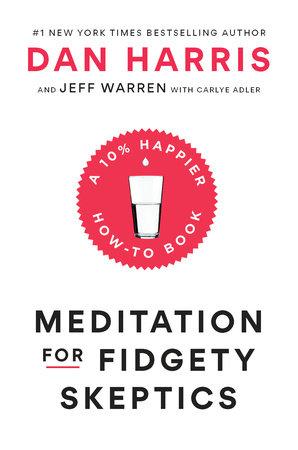 Meditation for Fidgety Skeptics by Dan Harris, Jeffrey Warren and Carlye Adler