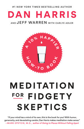 Meditation for Fidgety Skeptics by Dan Harris, Jeffrey Warren, Carlye Adler