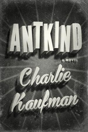 Antkind by Charlie Kaufman