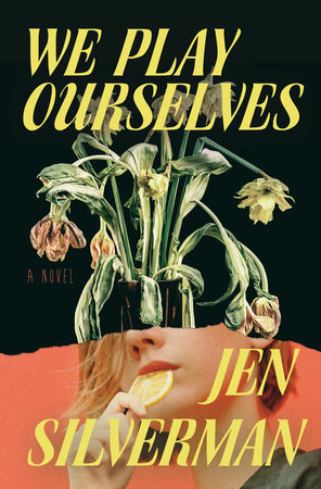 We Play Ourselves by Jen Silverman