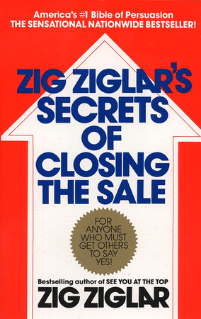 Zig Ziglar's Secrets of Closing the Sale by Zig Ziglar