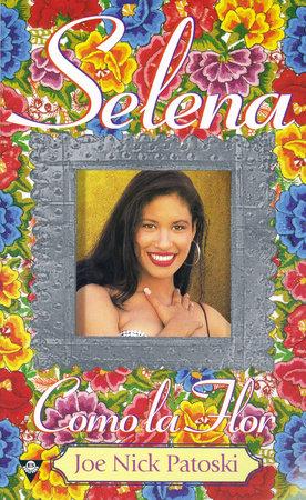 Selena: como la flor by Joe Nick Patoski