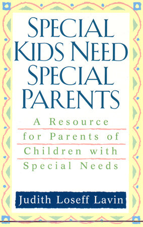 Special Kids Need Special Parents by Judith Loseff Lavin
