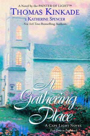 The Gathering Place by Thomas Kinkade and Katherine Spencer