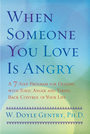 When Someone You Love Is Angry by W. Doyle Gentry