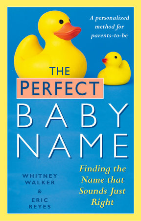 The Perfect Baby Name by Whitney Walker and Eric Reyes