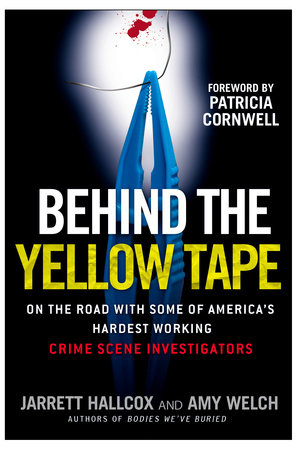 Behind the Yellow Tape by Jarrett Hallcox and Amy Welch