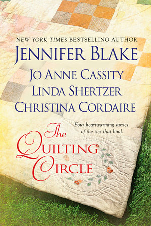 The Quilting Circle by Jennifer Blake, Jo Anne Cassity, Linda Shertzer and Christina Cordaire