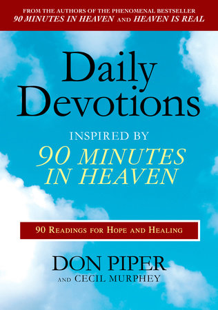 Daily Devotions Inspired by 90 Minutes in Heaven by Don Piper and Cecil Murphey