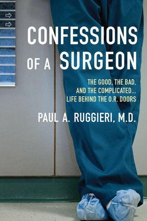 Confessions of a Surgeon by Paul A. Ruggieri M.D.