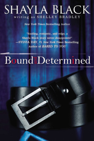 Bound and Determined by Shayla Black and Shelley Bradley