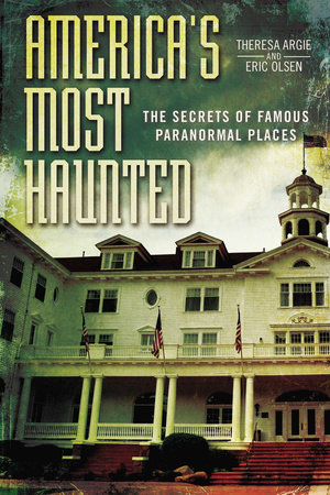 America's Most Haunted by Eric Olsen and Theresa Argie