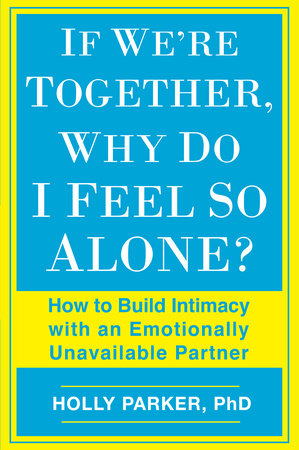 If We're Together, Why Do I Feel So Alone? by Holly Parker, Ph.D.