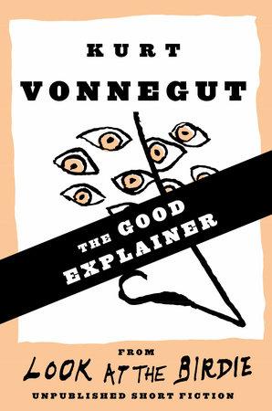 The Good Explainer (Stories) by Kurt Vonnegut