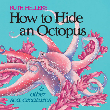 How to Hide an Octopus and Other Sea Creatures by Ruth Heller