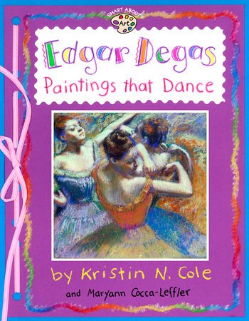 Edgar Degas: Paintings That Dance by Maryann Cocca-Leffler