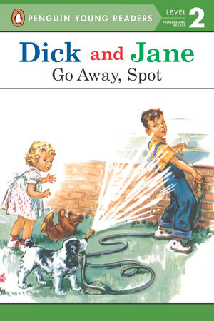 Dick and Jane: Go Away, Spot by Penguin Young Readers