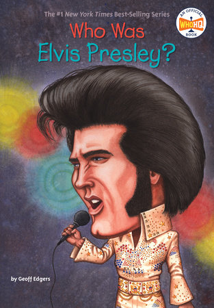 Who Was Elvis Presley? by Geoff Edgers and Who HQ