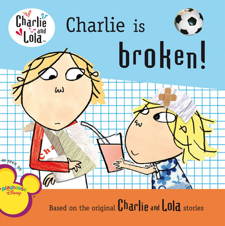 Charlie Is Broken! by Lauren Child