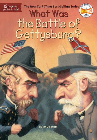 What Was the Battle of Gettysburg? by Jim O'Connor; Illustrated by John Mantha