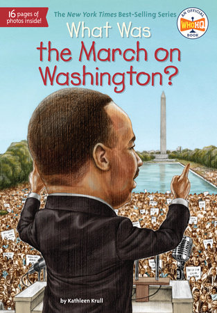 What Was the March on Washington? by Kathleen Krull and Who HQ