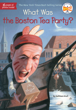 What Was the Boston Tea Party? by Kathleen Krull and Who HQ