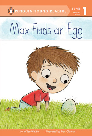 Max Finds an Egg by Wiley Blevins; Illustrated by Ben Clanton