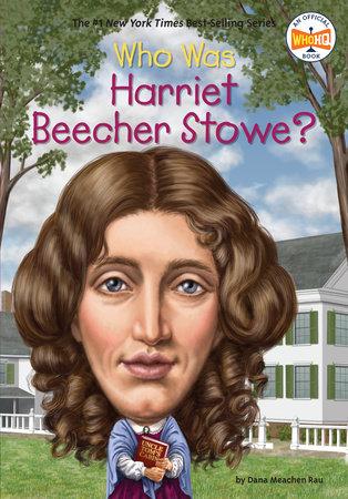 Who Was Harriet Beecher Stowe? by Dana Meachen Rau and Who HQ
