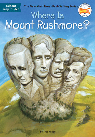 Where Is Mount Rushmore? by True Kelley and Who HQ