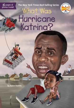 What Was Hurricane Katrina? by Robin Koontz and Who HQ