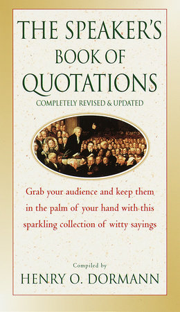The Speaker's Book of Quotations, Completely Revised and Updated by Henry O. Dormann