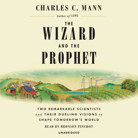 The Wizard and the Prophet by Charles Mann | PenguinRandomHouse com: Books