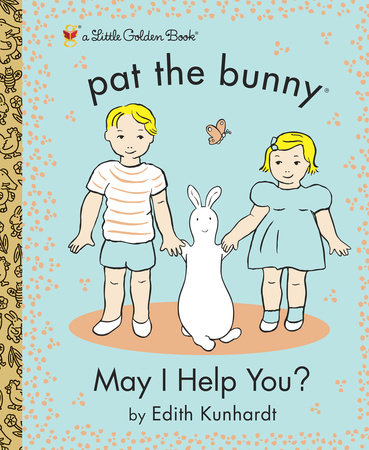 May I Help You? (Pat the Bunny) by Edith Kunhardt
