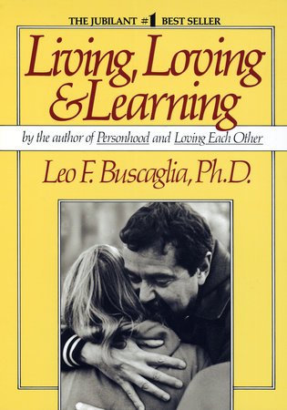 Living Loving and Learning by Leo F. Buscaglia