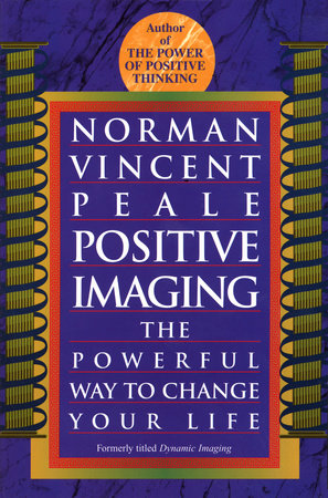Positive Imaging by Norman Vincent Peale