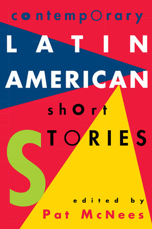 Contemporary Latin American Short Stories by Pat McNees