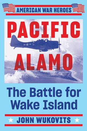 Pacific Alamo by John Wukovits