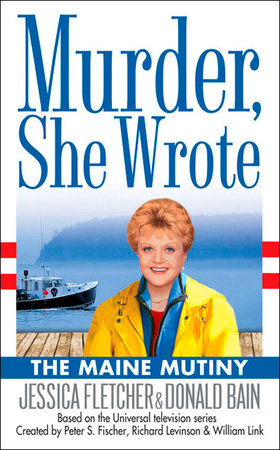 Murder, She Wrote: the Maine Mutiny by Jessica Fletcher and Donald Bain