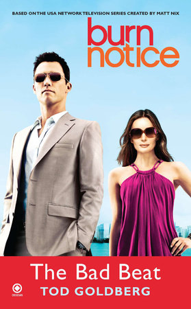 Burn Notice: the Bad Beat by Tod Goldberg