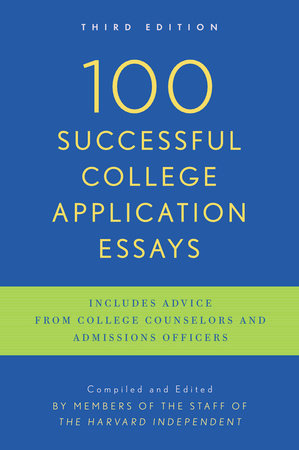 100 Successful College Application Essays by The Harvard Independent