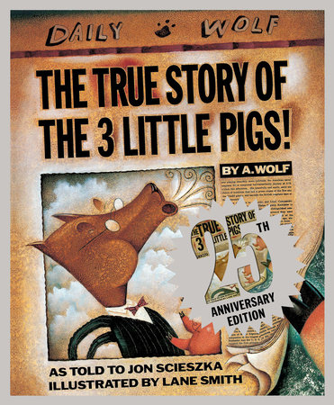 The True Story of the Three Little Pigs 25th Anniversary Edition by Jon Scieszka