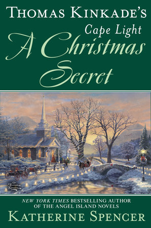 Thomas Kinkade's Cape Light: A Christmas Secret by Katherine Spencer