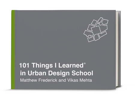 101 Things I Learned® in Urban Design School by Matthew Frederick and Vikas Mehta