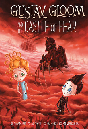 Gustav Gloom and the Castle of Fear #6 by Adam-Troy Castro; illustrated by Kristen Margiotta