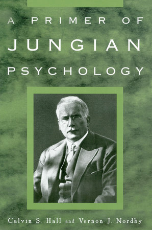 A Primer of Jungian Psychology by Calvin S. Hall and Vernon J. Nordby