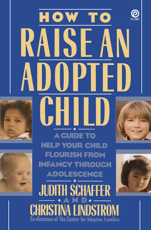 How to Raise an Adopted Child by Judith Schaffer and Christina Lindstrom