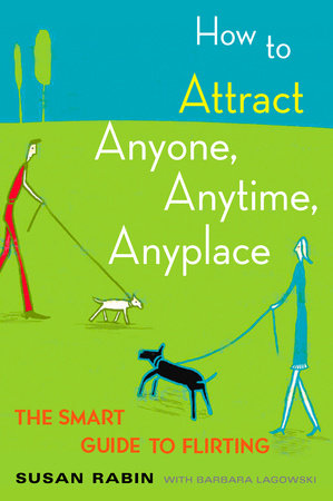 How to Attract Anyone, Anytime, Anyplace by Susan Rabin and Barbara Lagowski