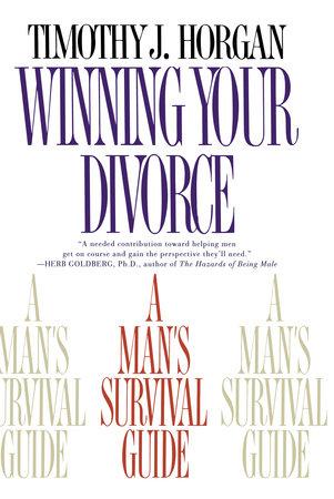Winning Your Divorce by Timothy J. Horgan